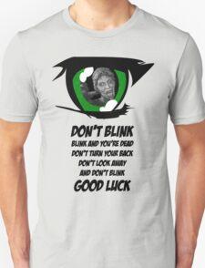 Don't Blink. Good Luck. T-Shirt