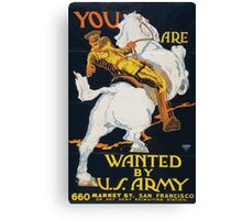 You are wanted by the US Army 660 Market St San Francisco or any Army recruiting station Canvas Print