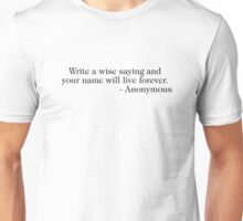 Write a wise saying and your name will live forever Unisex T-Shirt