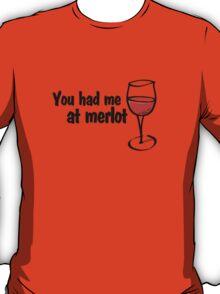 You had me at merlot T-Shirt