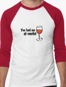 You had me at merlot Men's Baseball ¾ T-Shirt