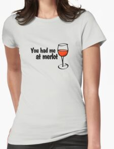You had me at merlot Womens Fitted T-Shirt