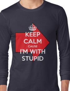 Keep Calm cause I'm With Stupid Long Sleeve T-Shirt