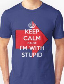 Keep Calm cause I'm With Stupid Unisex T-Shirt