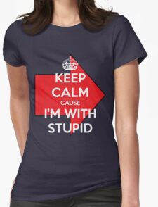 Keep Calm cause I'm With Stupid Womens Fitted T-Shirt