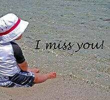 I Miss You! by Carol Barona