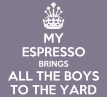 My espresso brings all the boys to the yard Kids Clothes