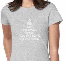 My espresso brings all the boys to the yard Womens Fitted T-Shirt