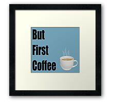 But First Coffee - (Designs4You) Framed Print