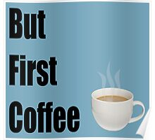 But First Coffee - (Designs4You) Poster