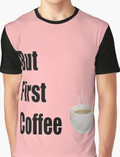 But First Coffee - (Designs4You) Graphic T-Shirt