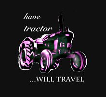 have tractor, will travel Unisex T-Shirt