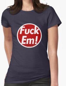 Fuck Em Womens Fitted T-Shirt