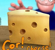 Cor! Cheese by Smallbrainfield