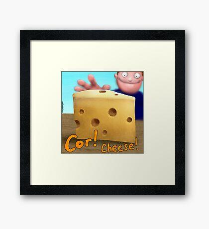 Cor! Cheese Framed Print