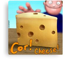 Cor! Cheese Canvas Print