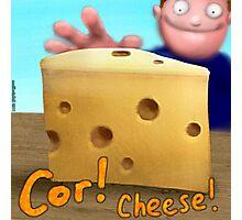 Cor! Cheese Photographic Print