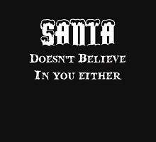Santa Doesn't Believe in you either! Unisex T-Shirt