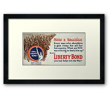 Make a sacrifice Every man who shoulders a gun risks his all for his country What are YOU sacrificing to back him up Every Liberty Bond you buy helps win the war! Framed Print