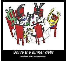 Pay the dinner debt with forex binary options trading Photographic Print
