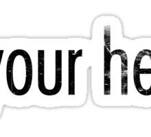 Kill your heroes - black Sticker