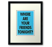 Where Are Your Friends Tonight? Framed Print