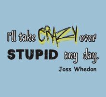 'I'll Take Crazy Over Stupid Any Day' Joss Whedon Kids Tee