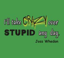 'I'll Take Crazy Over Stupid Any Day' Joss Whedon One Piece - Short Sleeve
