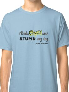 'I'll Take Crazy Over Stupid Any Day' Joss Whedon Classic T-Shirt
