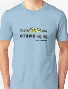 'I'll Take Crazy Over Stupid Any Day' Joss Whedon Unisex T-Shirt