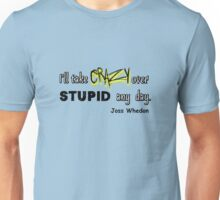 'I'll Take Crazy Over Stupid Any Day' Joss Whedon Unisex T-Shirt