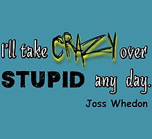 'I'll Take Crazy Over Stupid Any Day' Joss Whedon by MHen