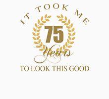 Good Looking 75th Birthday Unisex T-Shirt