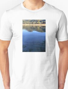 When you drink water, remember the spring. Chinese proverb Unisex T-Shirt
