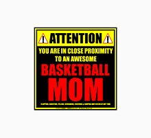 Attention: You Are In Close Proximity To An Awesome Basketball Mom Unisex T-Shirt