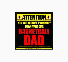 Attention: You Are In Close Proximity To An Awesome Basketball Dad Unisex T-Shirt