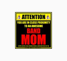 Attention: You Are In Close Proximity To An Awesome Band Mom Unisex T-Shirt