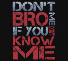 DON'T BRO ME IF YOU DON'T KNOW ME by mcdba