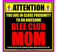 Attention: You Are In Close Proximity To An Awesome Glee Club Mom Photographic Print