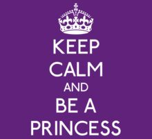 Keep Calm and Be a Princess (white) by GraceMostrens