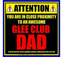 Attention: You Are In Close Proximity To An Awesome Glee Club Dad Photographic Print