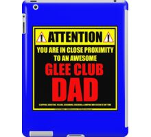 Attention: You Are In Close Proximity To An Awesome Glee Club Dad iPad Case/Skin