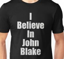I Believe in John Blake Unisex T-Shirt