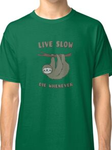 Funny & Cute Sloth 'Live Slow Die Whenever' Cool Statement / Lazy Motto / Slogan Classic T-Shirt