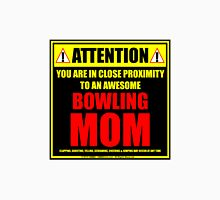 Attention: You Are In Close Proximity To An Awesome Bowling Mom Unisex T-Shirt