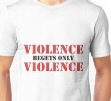 Violence Begets Only Violence Unisex T-Shirt