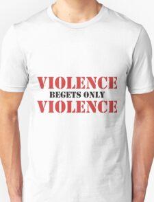 Violence Begets Only Violence T-Shirt