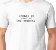 Cannot Be Reached for Comment Unisex T-Shirt