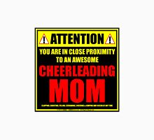Attention: You Are In Close Proximity To An Awesome Cheerleading Mom Unisex T-Shirt