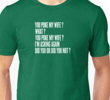 You poke my wife ? Unisex T-Shirt